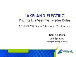 LAKELAND ELECTRIC Pricing to Meet Net Meter Rules APPA 2009 Business & Finance Conference