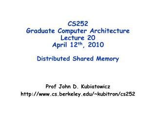 CS252 Graduate Computer Architecture Lecture 20 April 12 th , 2010 Distributed Shared Memory