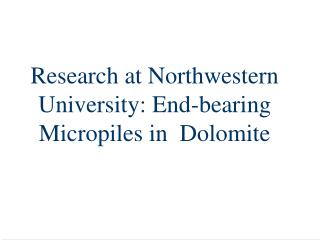 Research at Northwestern University: End-bearing Micropiles in  Dolomite