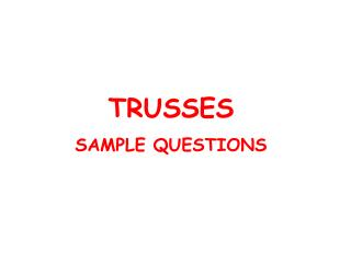 TRUSSES SAMPLE QUESTIONS