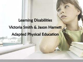 Learning Disabilities  Victoria Smith & Jason Harnett  Adapted Physical Education