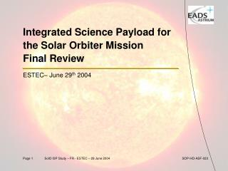 Integrated Science Payload for the Solar Orbiter Mission  Final Review