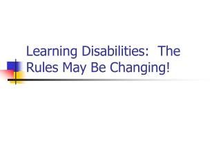 Learning Disabilities:  The Rules May Be Changing!