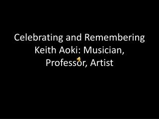 Celebrating and Remembering Keith Aoki: Musician, Professor, Artist