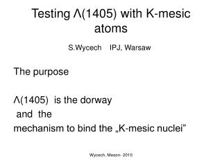 Testing  Λ (1405) with K-mesic atoms
