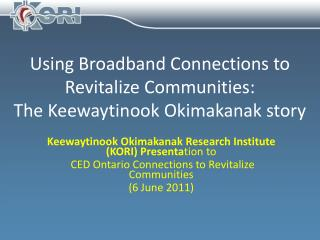 Using Broadband Connections to Revitalize Communities:  The Keewaytinook Okimakanak story