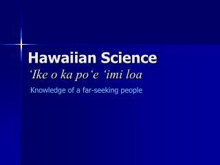 Hawaiian Science 'Ike o ka po'e 'imi loa