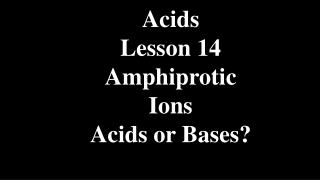 Acids Lesson 14 Amphiprotic Ions Acids or Bases?