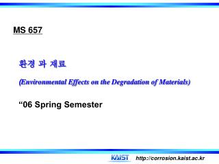 "환경 과 재료 ( Environmental Effects on the  Degradation  of Materials) ""06 Spring Semester"