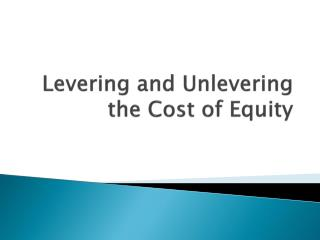 Levering and Unlevering the Cost of Equity