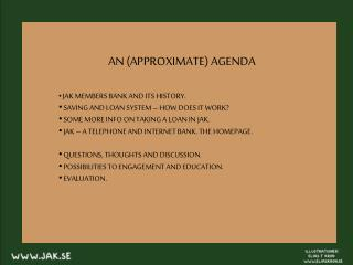 AN (APPROXIMATE) AGENDA JAK MEMBERS BANK AND ITS HISTORY.