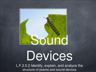 Sound Devices L.F.2.5.2 Identify, explain, and analyze the  structure of poems and sound devices