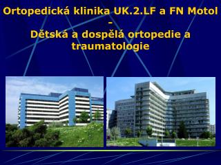 Ortopedická klinika UK.2.LF a FN Motol -  Dětská a dospělá ortopedie a traumatologie
