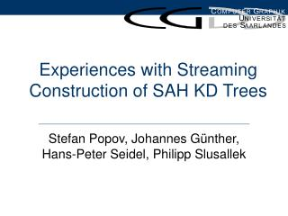 Experiences with Streaming Construction of SAH KD Trees