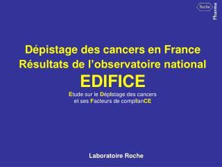 D pistage des cancers en France R sultats de l observatoire national EDIFICE Etude sur le D pIstage des cancers  et ses