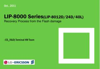 Oct., 2011  LIP-8000 Series (LIP-8012D/24D/40L) Recovery Process from the Flash damage