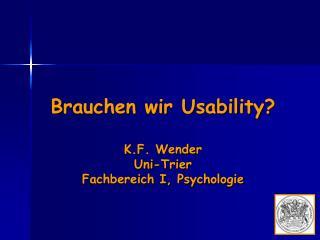 Brauchen wir Usability? K.F. Wender Uni-Trier Fachbereich I, Psychologie
