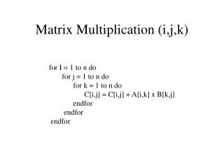Matrix Multiplication (i,j,k)