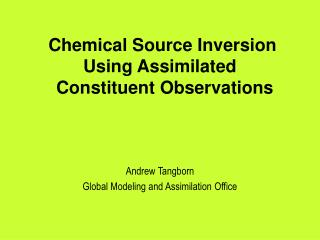 Chemical Source Inversion Using Assimilated   Constituent Observations