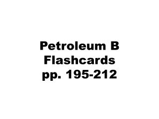 Petroleum B Flashcards pp. 195-212