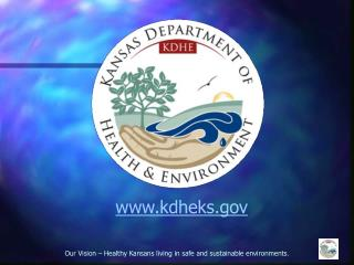 Our Vision – Healthy Kansans living in safe and sustainable environments .