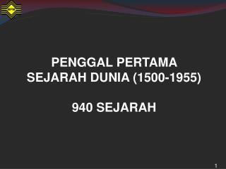 PENGGAL PERTAMA    SEJARAH DUNIA (1500-1955) 940 SEJARAH