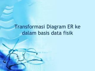 Transformasi Diagram ER ke dalam basis data fisik