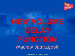 NEW  VOLUME   DELAY FUNCTION Wacław Jastrzębski