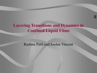 Layering Transitions and Dynamics in Confined Liquid Films