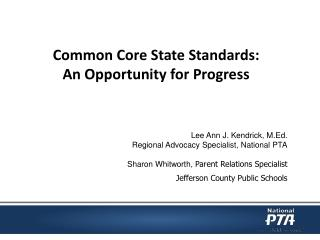 Common Core State Standards: An Opportunity for Progress Lee Ann J. Kendrick, M.Ed.