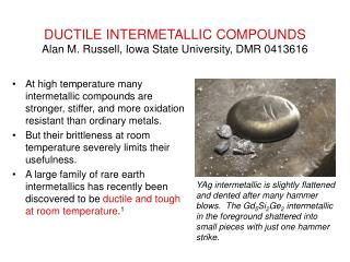DUCTILE INTERMETALLIC COMPOUNDS Alan M. Russell, Iowa State University, DMR 0413616