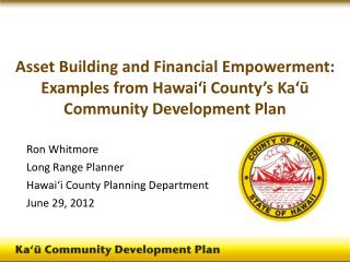 Ron Whitmore Long Range Planner Hawai'i County Planning Department June 29, 2012