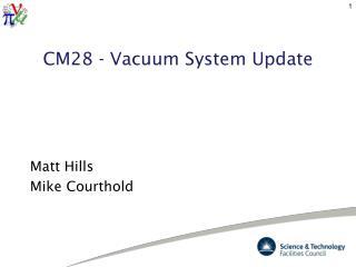 CM28 - Vacuum System Update