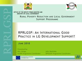 RPRLGSP: An International Good Practice in LG Development Support? June 2010