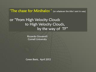 "'The chase for  Minihalos  ' (or whatever the title I sent in was) or ""From High Velocity Clouds"