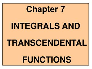 Chapter 7 INTEGRALS AND  TRANSCENDENTAL  FUNCTIONS