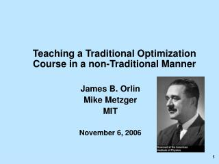 Teaching a Traditional Optimization Course in a non-Traditional Manner James B. Orlin
