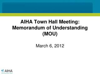 AIHA Town Hall Meeting: Memorandum of Understanding (MOU)