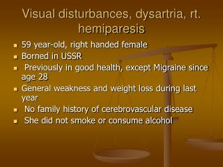 Visual disturbances, dysartria, rt. hemiparesis