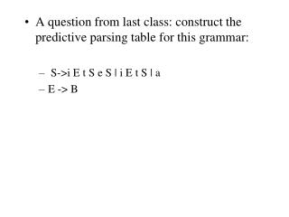 A question from last class: construct the predictive parsing table for this grammar: