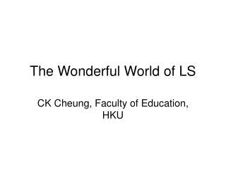 The Wonderful World of LS