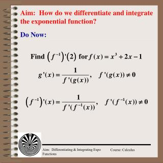 Aim:  How do we differentiate and integrate the exponential function?