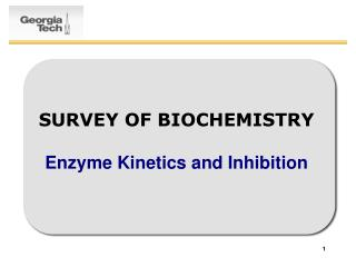 SURVEY OF BIOCHEMISTRY Enzyme Kinetics and Inhibition
