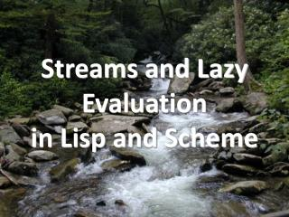 Streams and Lazy Evaluation in Lisp and Scheme