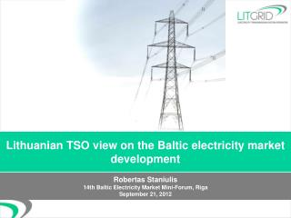 Lithuanian  TSO view on the Baltic electricity market development