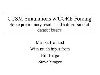 CCSM Simulations w/CORE Forcing Some preliminary results and a discussion of dataset issues