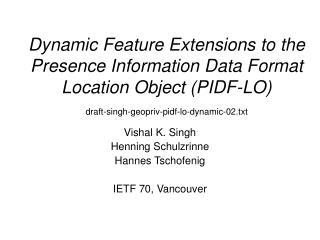 Vishal K. Singh Henning Schulzrinne Hannes Tschofenig IETF 70, Vancouver