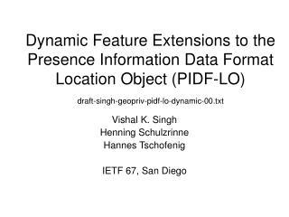 Vishal K. Singh Henning Schulzrinne Hannes Tschofenig IETF 67, San Diego