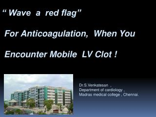 """""""  Wave  a  red flag""""  For Anticoagulation,  When You   Encounter Mobile  LV Clot !"""