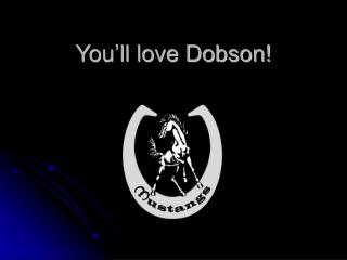 You'll love Dobson!